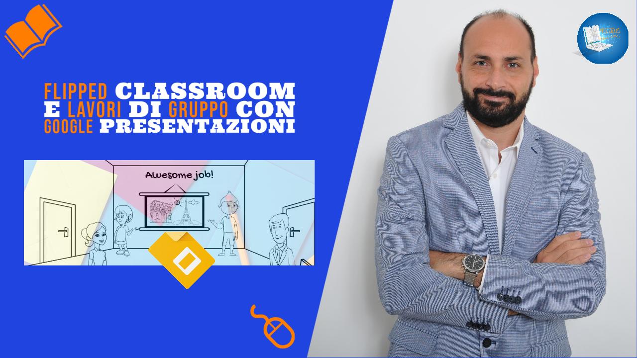 Flipped Classroom e lavori di gruppo con Google Presentazioni